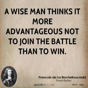 A wise man thinks it more advantageous not to join the battle than to win.