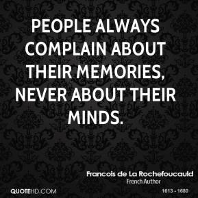 People always complain about their memories, never about their minds.