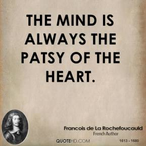 The mind is always the patsy of the heart.
