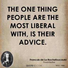 The one thing people are the most liberal with, is their advice.