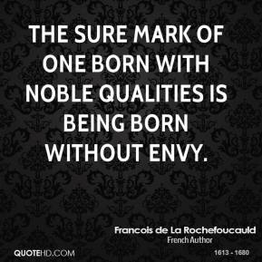 The sure mark of one born with noble qualities is being born without envy.