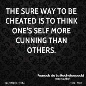 The sure way to be cheated is to think one's self more cunning than others.