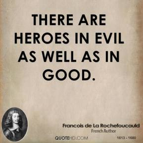 There are heroes in evil as well as in good.