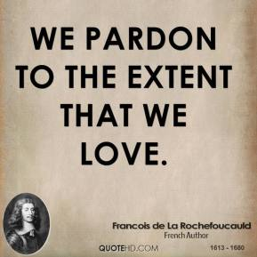 We pardon to the extent that we love.