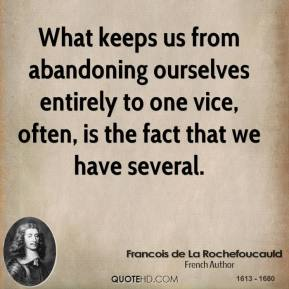 What keeps us from abandoning ourselves entirely to one vice, often, is the fact that we have several.