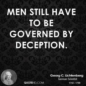 Georg C. Lichtenberg - Men still have to be governed by deception.