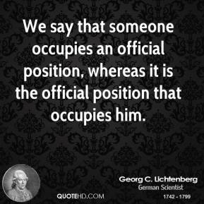 We say that someone occupies an official position, whereas it is the official position that occupies him.