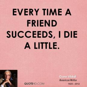 Every time a friend succeeds, I die a little.
