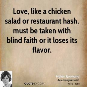 Love, like a chicken salad or restaurant hash, must be taken with blind faith or it loses its flavor.