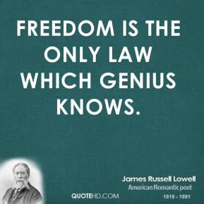 Freedom is the only law which genius knows.