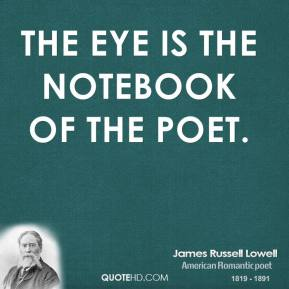 The eye is the notebook of the poet.