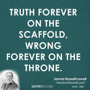 Truth forever on the scaffold, wrong forever on the throne.
