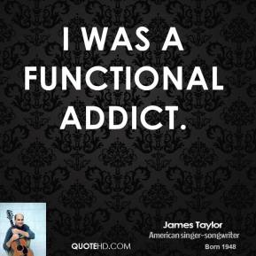 I was a functional addict.