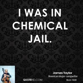 I was in chemical jail.