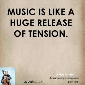 James Taylor - Music is like a huge release of tension.