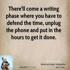 There'll come a writing phase where you have to defend the time, unplug the phone and put in the hours to get it done.