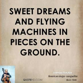 James Taylor - Sweet dreams and flying machines in pieces on the ground.