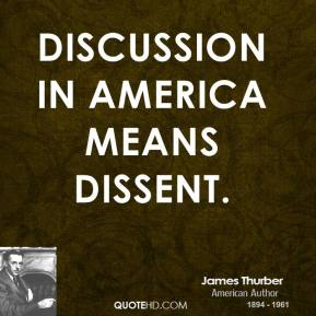 James Thurber - Discussion in America means dissent.