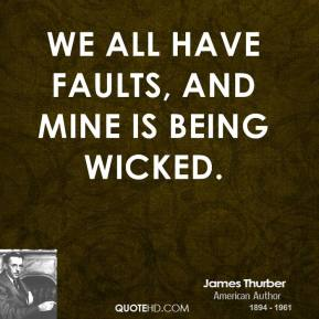 We all have faults, and mine is being wicked.
