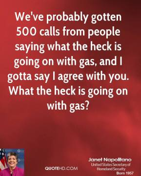We've probably gotten 500 calls from people saying what the heck is going on with gas, and I gotta say I agree with you. What the heck is going on with gas?
