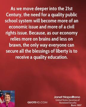 As we move deeper into the 21st Century, the need for a quality public school system will become more of an economic issue and more of a civil rights issue. Because, as our economy relies more on brains and less on brawn, the only way everyone can secure all the blessings of liberty is to receive a quality education.