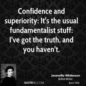 Confidence and superiority: It's the usual fundamentalist stuff: I've got the truth, and you haven't.
