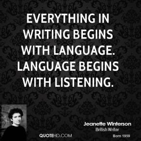 Everything in writing begins with language. Language begins with listening.