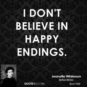 I don't believe in happy endings.