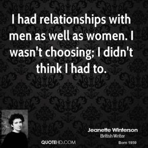 I had relationships with men as well as women. I wasn't choosing; I didn't think I had to.