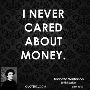I never cared about money.