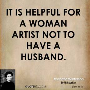 It is helpful for a woman artist not to have a husband.