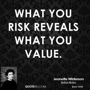 Jeanette Winterson - What you risk reveals what you value.