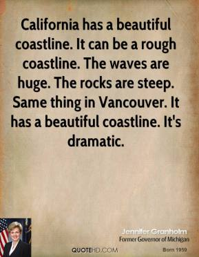California has a beautiful coastline. It can be a rough coastline. The waves are huge. The rocks are steep. Same thing in Vancouver. It has a beautiful coastline. It's dramatic.