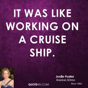 It was like working on a cruise ship.
