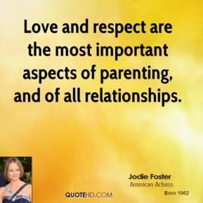 Love and respect are the most important aspects of parenting, and of all relationships.