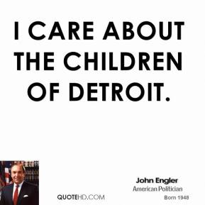 John Engler - I care about the children of Detroit.