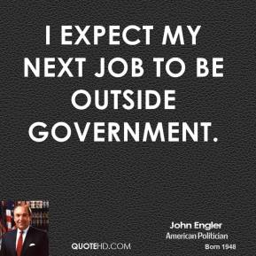 I expect my next job to be outside government.