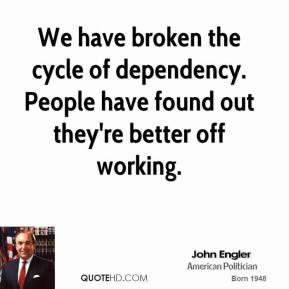 John Engler - We have broken the cycle of dependency. People have found out they're better off working.