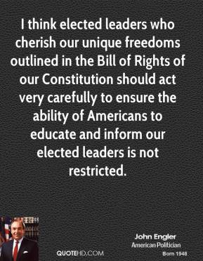 I think elected leaders who cherish our unique freedoms outlined in the Bill of Rights of our Constitution should act very carefully to ensure the ability of Americans to educate and inform our elected leaders is not restricted.