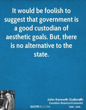 It would be foolish to suggest that government is a good custodian of aesthetic goals. But, there is no alternative to the state.