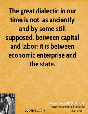 The great dialectic in our time is not, as anciently and by some still supposed, between capital and labor; it is between economic enterprise and the state.