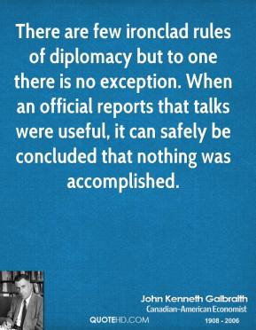 There are few ironclad rules of diplomacy but to one there is no exception. When an official reports that talks were useful, it can safely be concluded that nothing was accomplished.