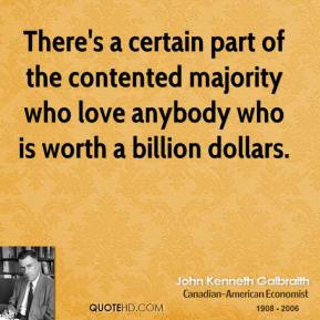 There's a certain part of the contented majority who love anybody who is worth a billion dollars.