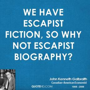 John Kenneth Galbraith - We have escapist fiction, so why not escapist biography?