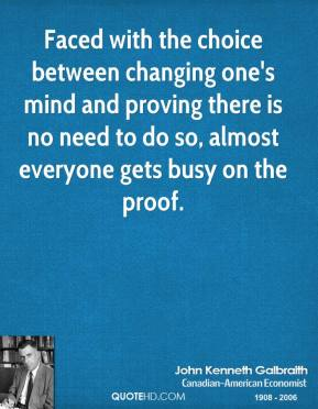 Faced with the choice between changing one's mind and proving there is no need to do so, almost everyone gets busy on the proof.
