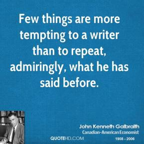 Few things are more tempting to a writer than to repeat, admiringly, what he has said before.