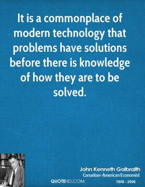 It is a commonplace of modern technology that problems have solutions before there is knowledge of how they are to be solved.