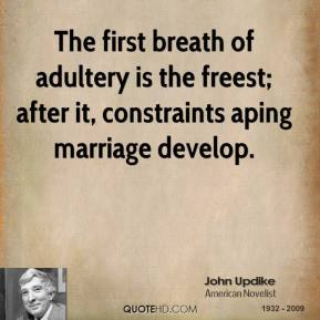 The first breath of adultery is the freest; after it, constraints aping marriage develop.