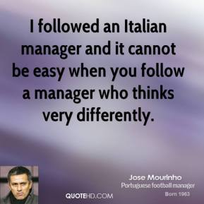 I followed an Italian manager and it cannot be easy when you follow a manager who thinks very differently.