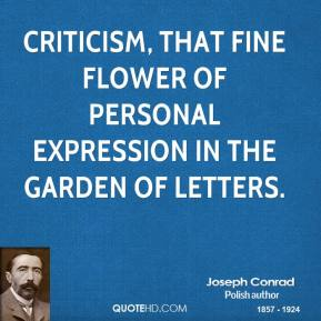 Joseph Conrad - Criticism, that fine flower of personal expression in the garden of letters.